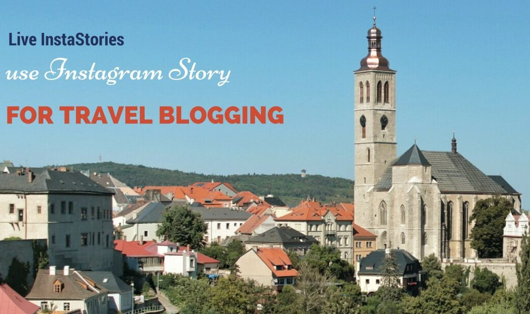 Live InstaStories : use Instagram Story for travel blogging